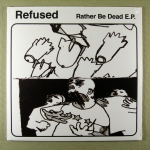 "Refused – Rather be Dead 	12"" EP	RSD Spc	150 kr"